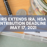 """Blog Header Image with the headline """"IRS Extends IRA, HSA Contribution Deadline to May 17, 2021."""""""